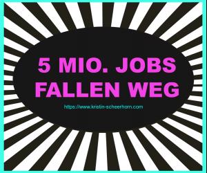 5 Mio Jobs fallen weg