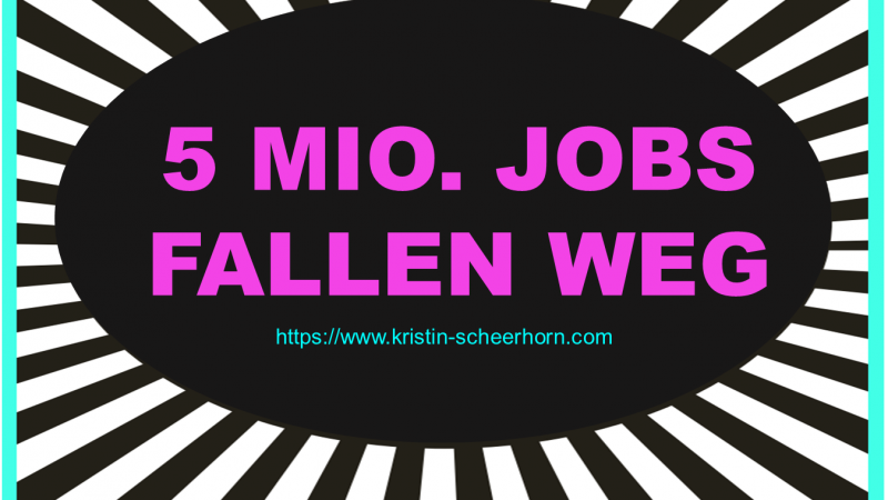 5 Mio. Jobs fallen weg