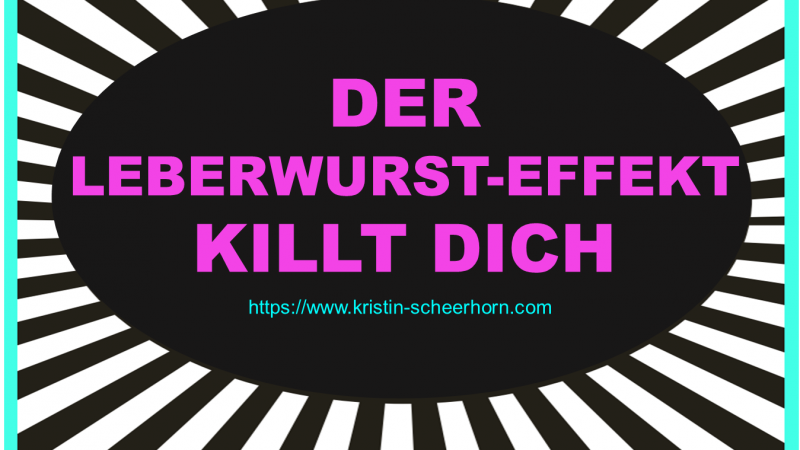 #50 Der Leberwurst-Effekt killt Dich