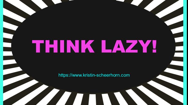 Think Lazy!