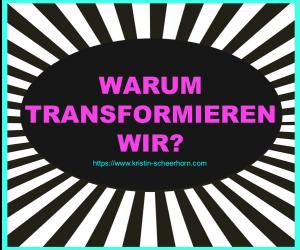 Warum transformieren wir