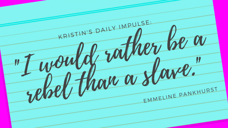Kristin's daily impulse #90