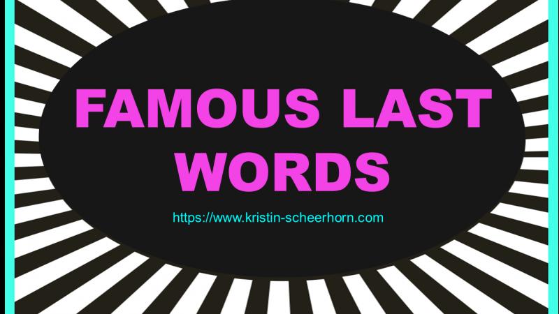 #46 Famous last words