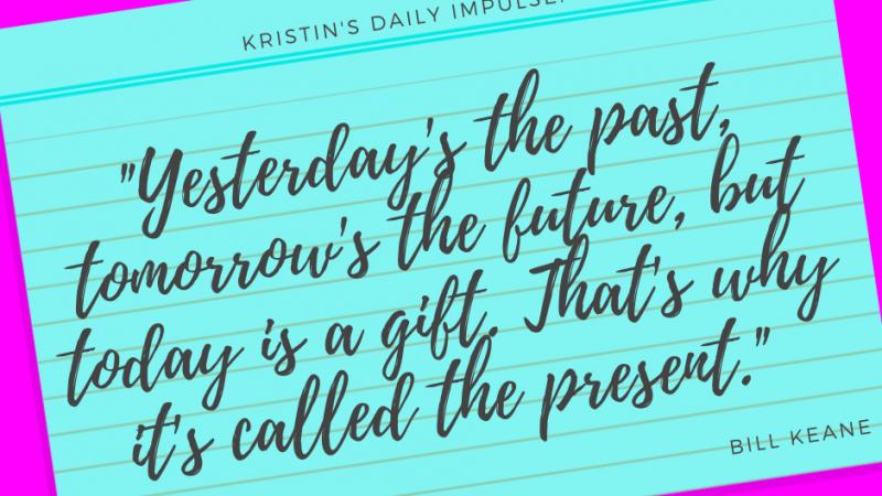 Kristin's daily impulse #337